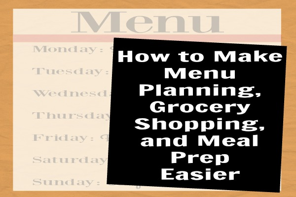 tips to make menu planning, grocery shopping, and meal prep easier